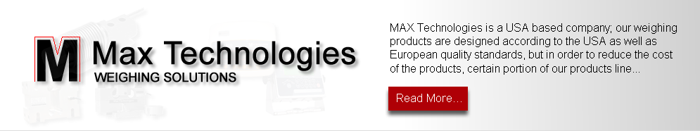 MAX Technologies is a USA based company; our weighing  products are designed according to the USA as well as  European quality standards, but in order to reduce the cost  of the products, certain portion of our products line